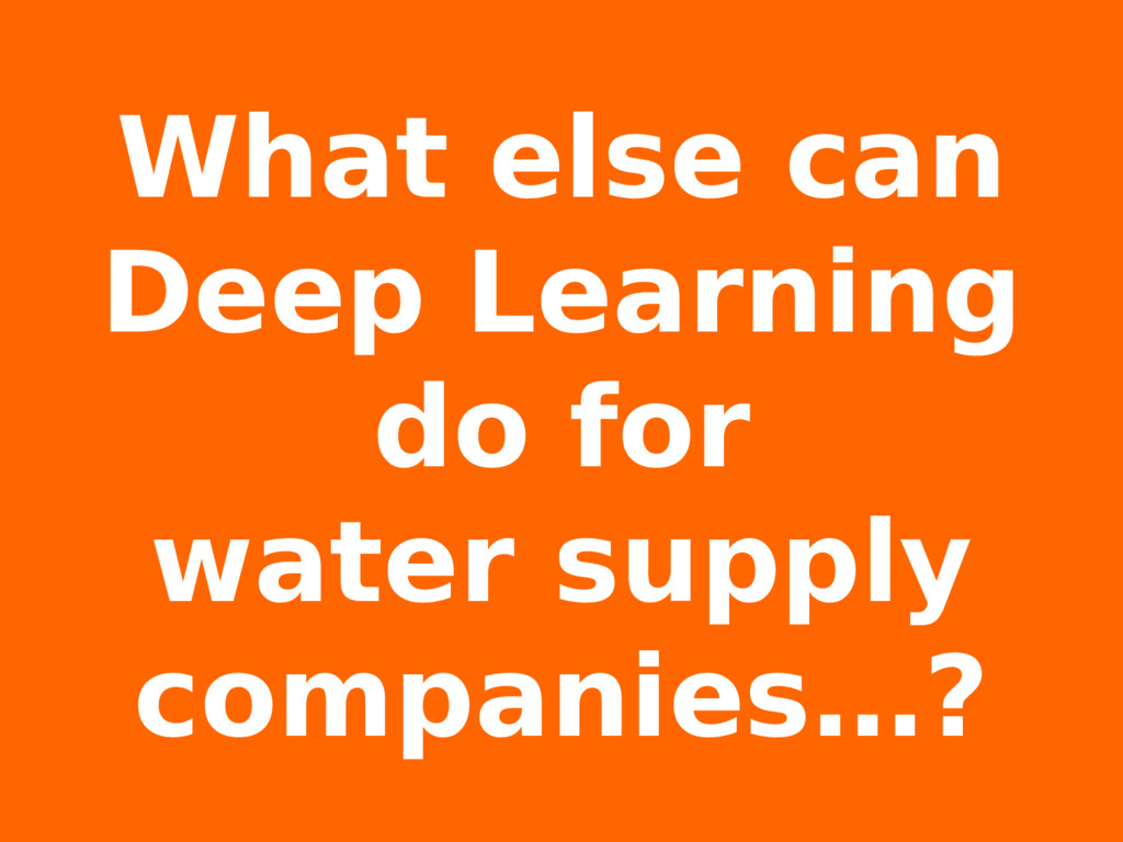 What else can Deep Learning do for water supply...