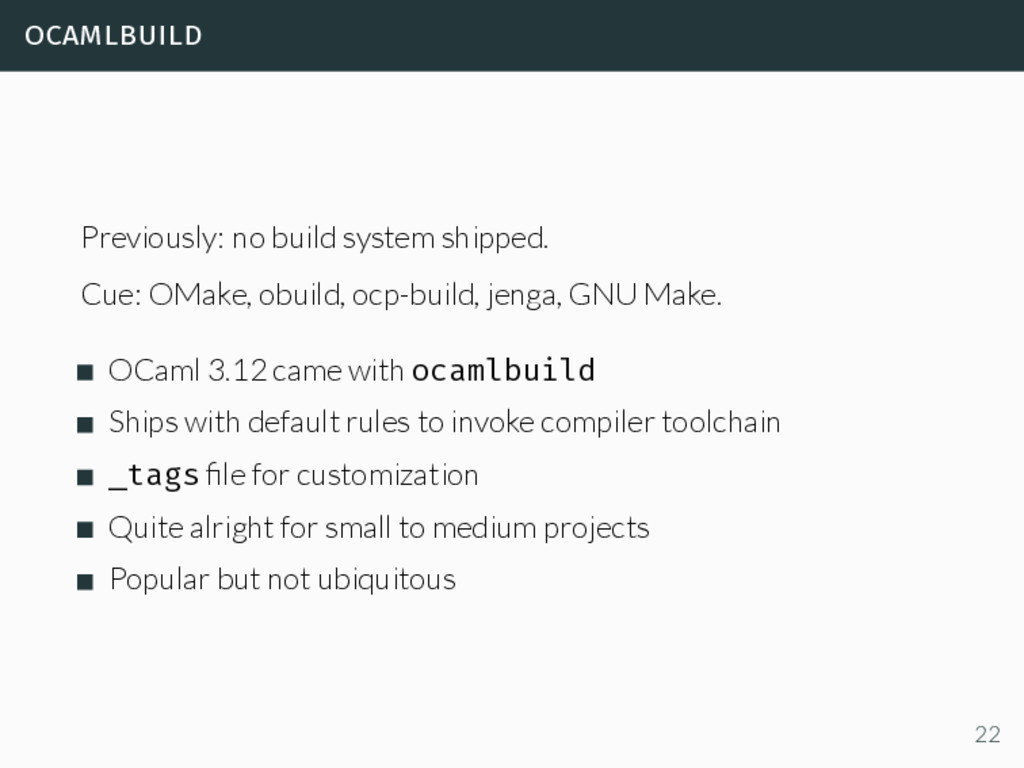 ocamlbuild Previously: no build system shipped....