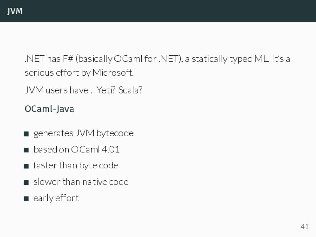 jvm .NET has F# (basically OCaml for .NET), a s...