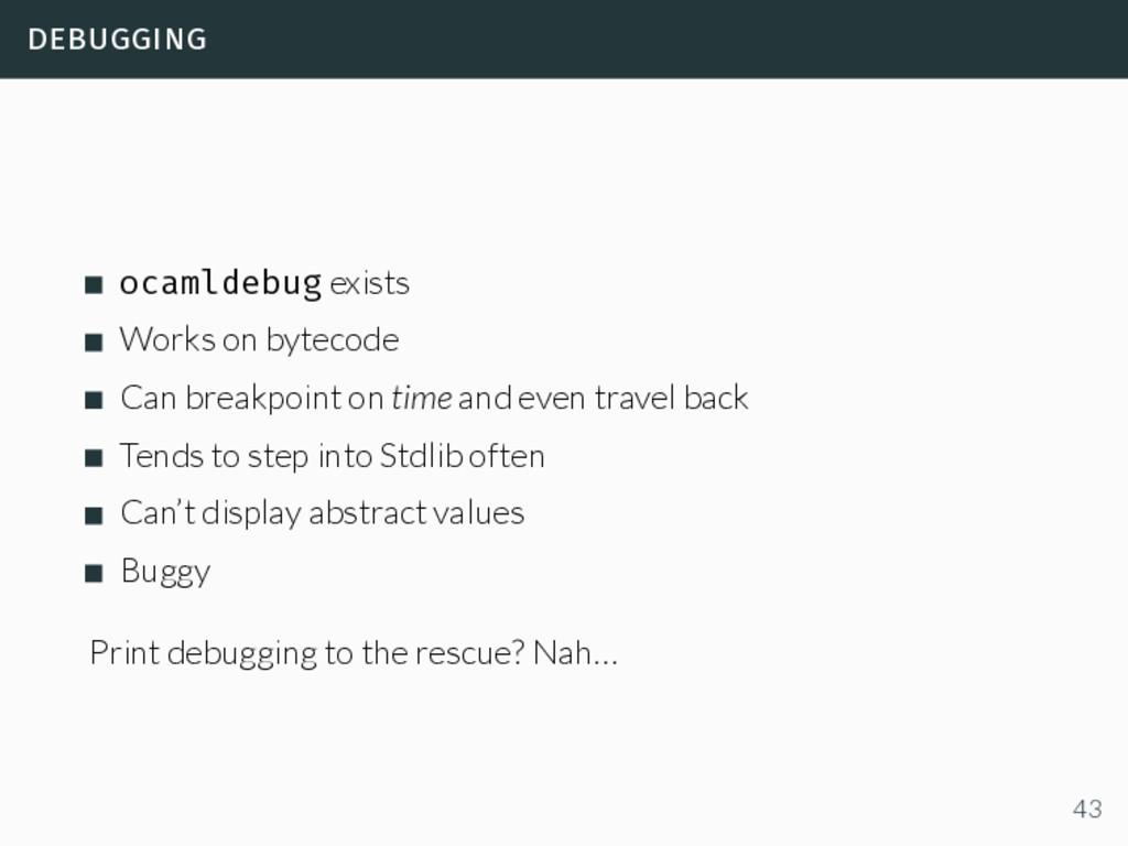 debugging ocamldebug exists Works on bytecode C...