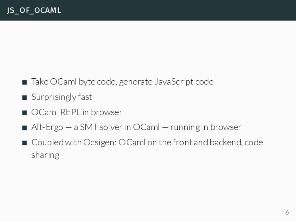 js_of_ocaml Take OCaml byte code, generate Java...