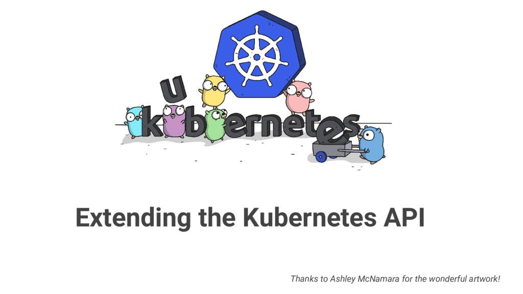 Extending the Kubernetes API Thanks to Ashley M...