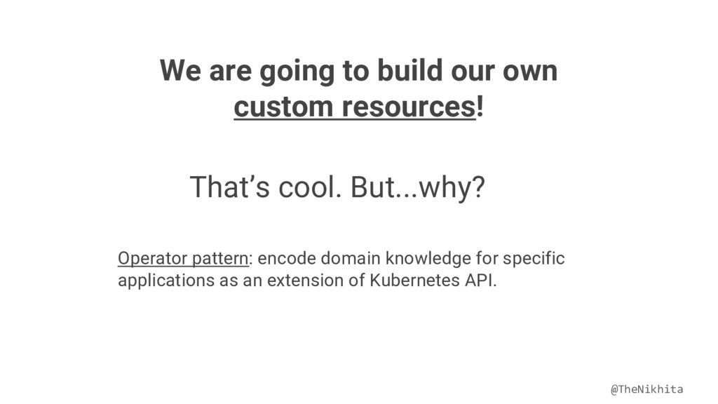 We are going to build our own custom resources!...