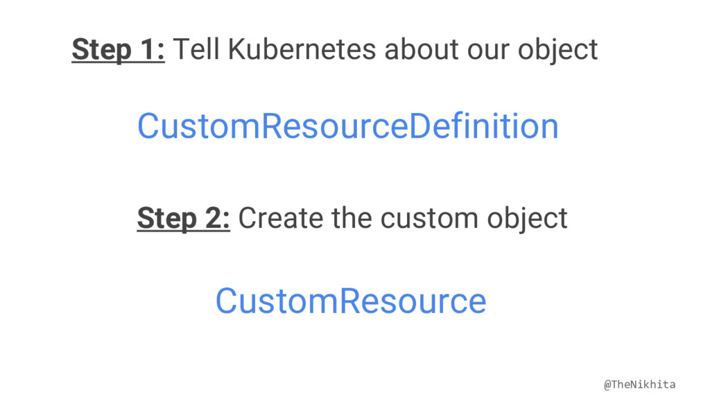 Step 1: Tell Kubernetes about our object Custom...
