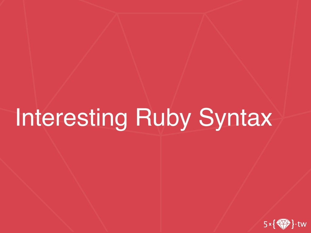 Interesting Ruby Syntax