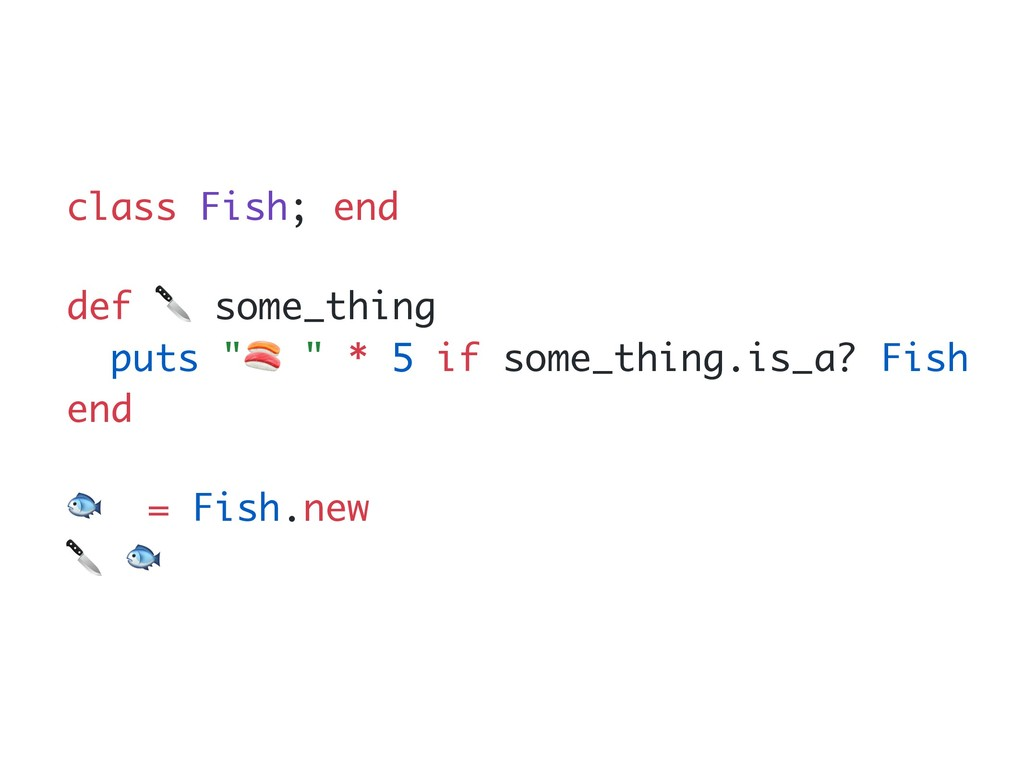 "class Fish; end def  some_thing puts "" "" * 5 if..."