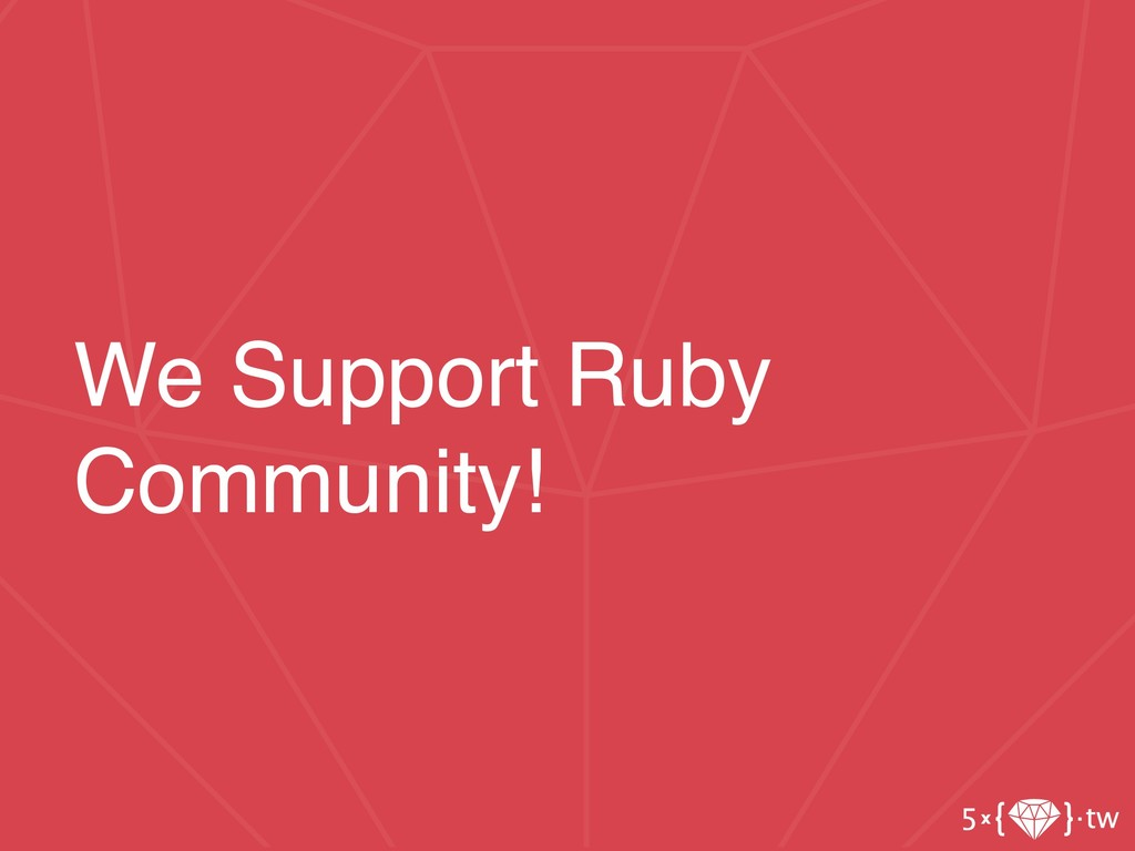We Support Ruby Community!