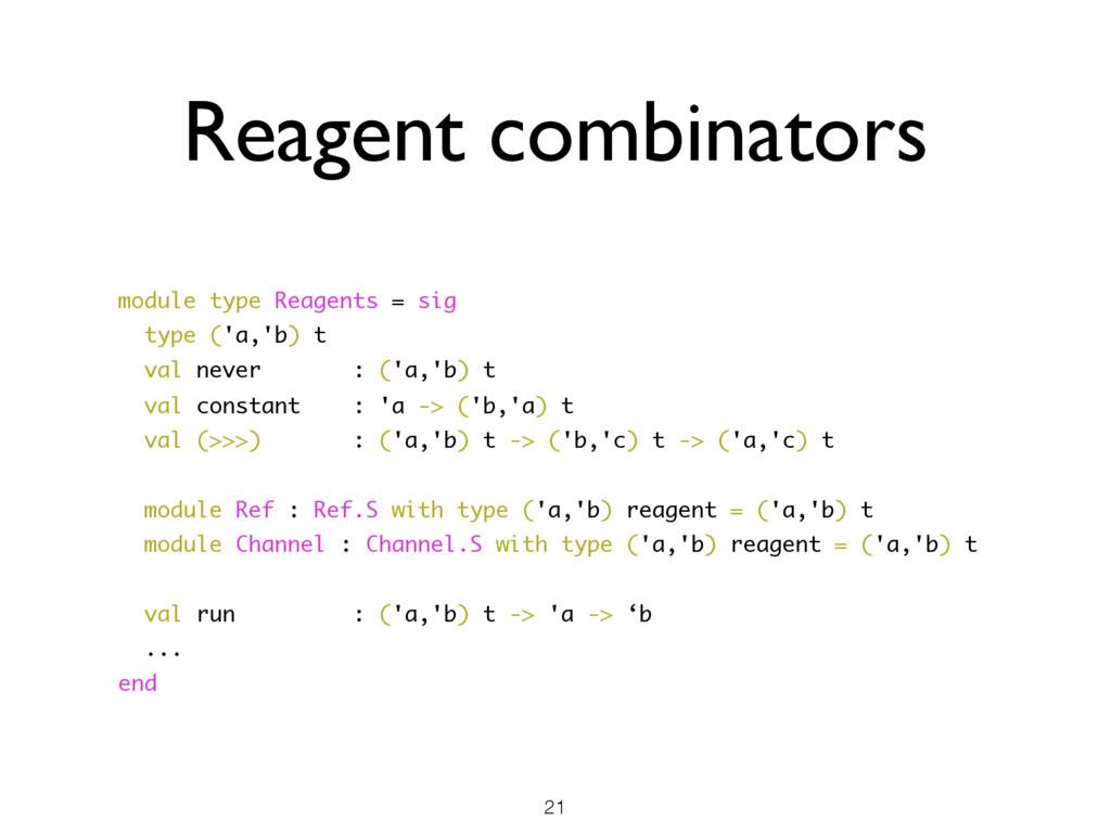Reagent combinators module type Reagents = sig ...