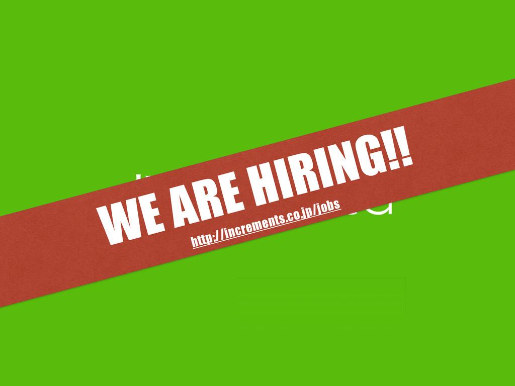 ఏڙ WE ARE HIRING!! http://increments.co.jp/jobs
