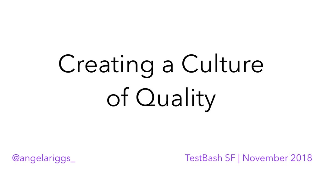 Creating a Culture of Quality @angelariggs_ Tes...
