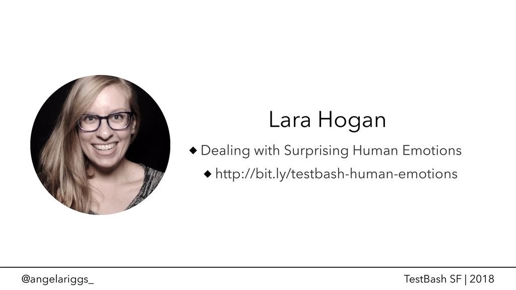 @angelariggs_ TestBash SF | 2018 Lara Hogan Dea...