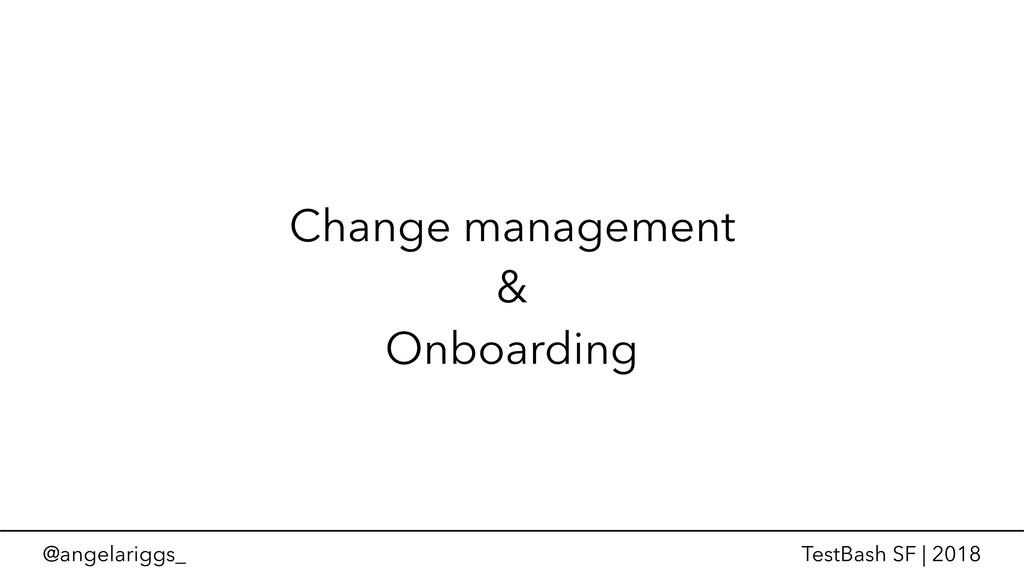 @angelariggs_ TestBash SF | 2018 Change managem...