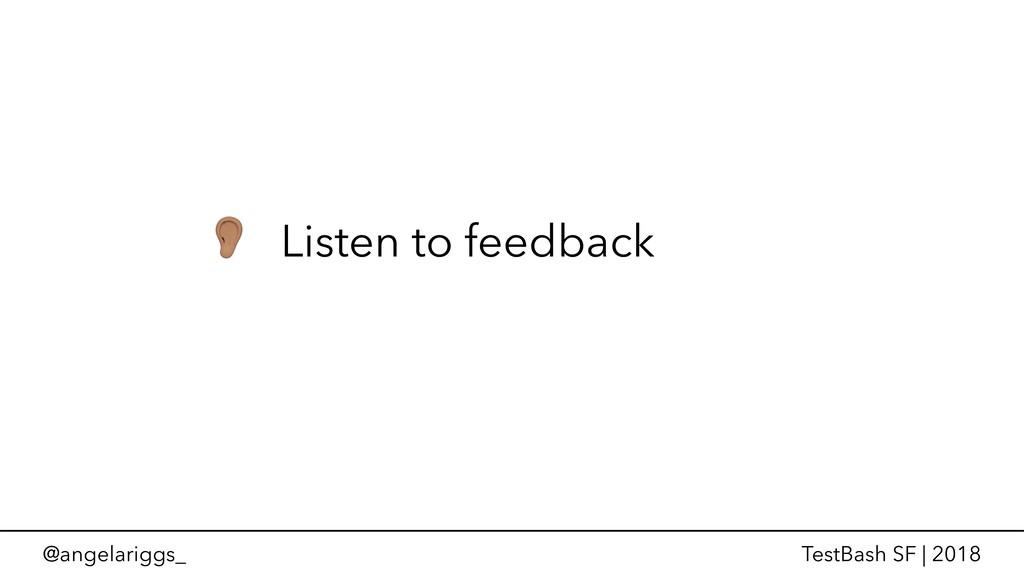 @angelariggs_ TestBash SF | 2018 ' Listen to fe...