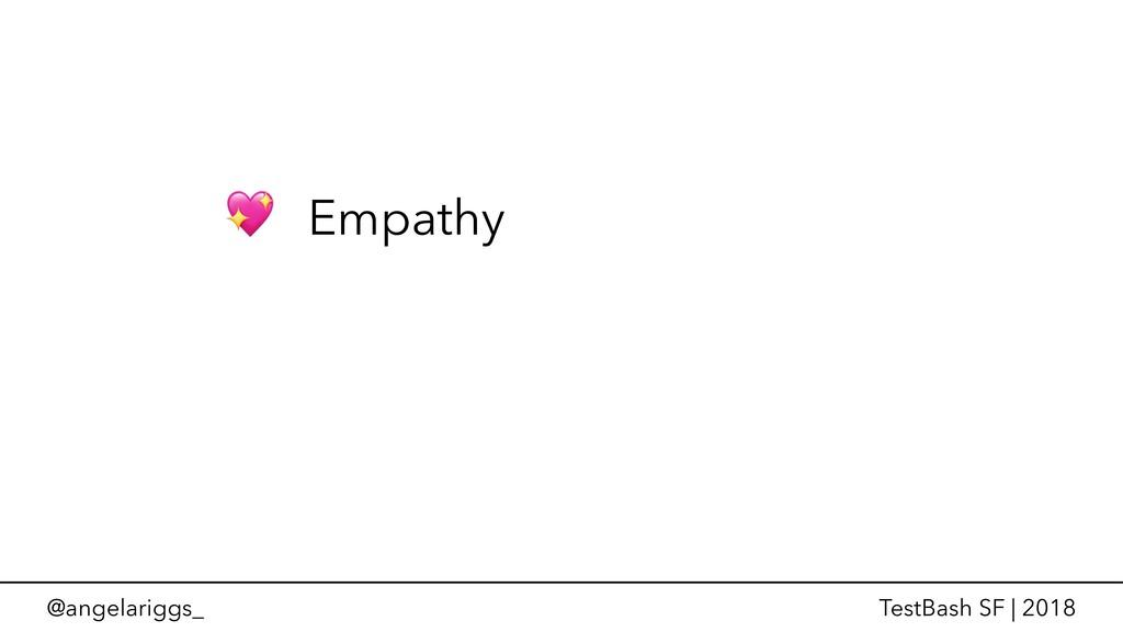 @angelariggs_ TestBash SF | 2018  Empathy