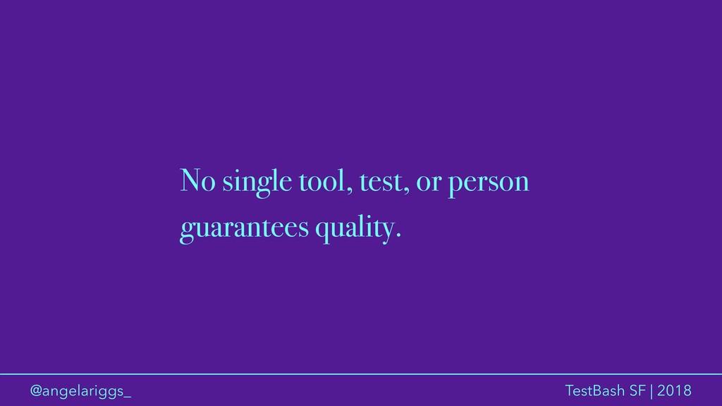 @angelariggs_ TestBash SF | 2018 No single tool...