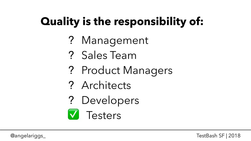 @angelariggs_ TestBash SF | 2018 Quality is the...