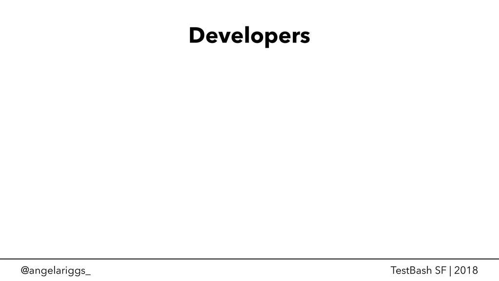 @angelariggs_ TestBash SF | 2018 Developers