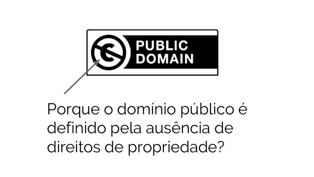 Porque o domínio público é definido pela ausênc...
