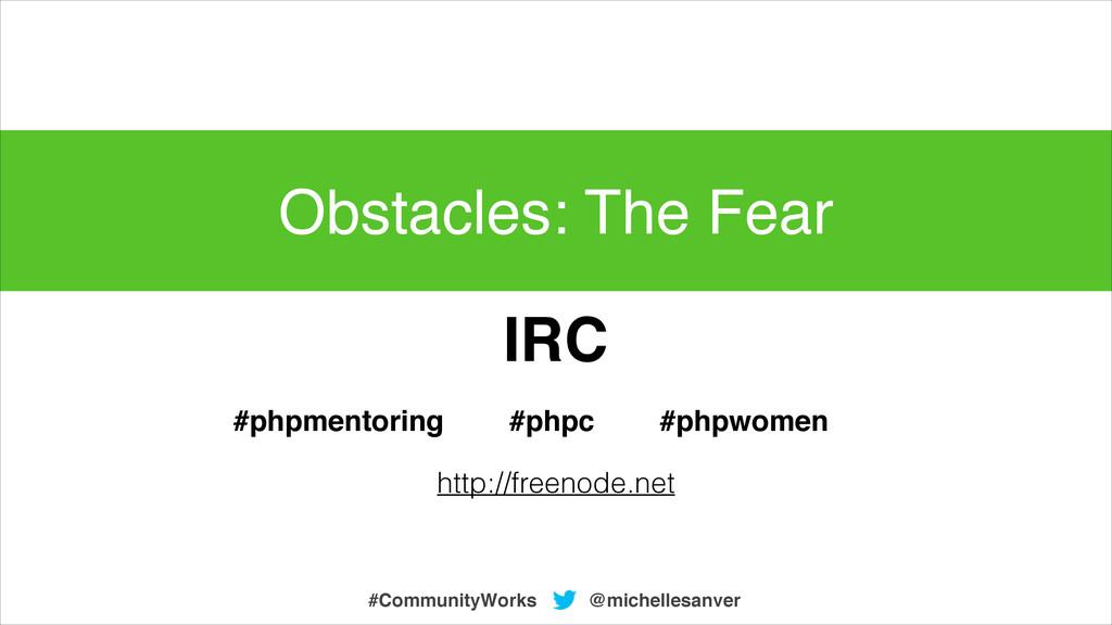 @michellesanver #CommunityWorks IRC #phpc #phpm...