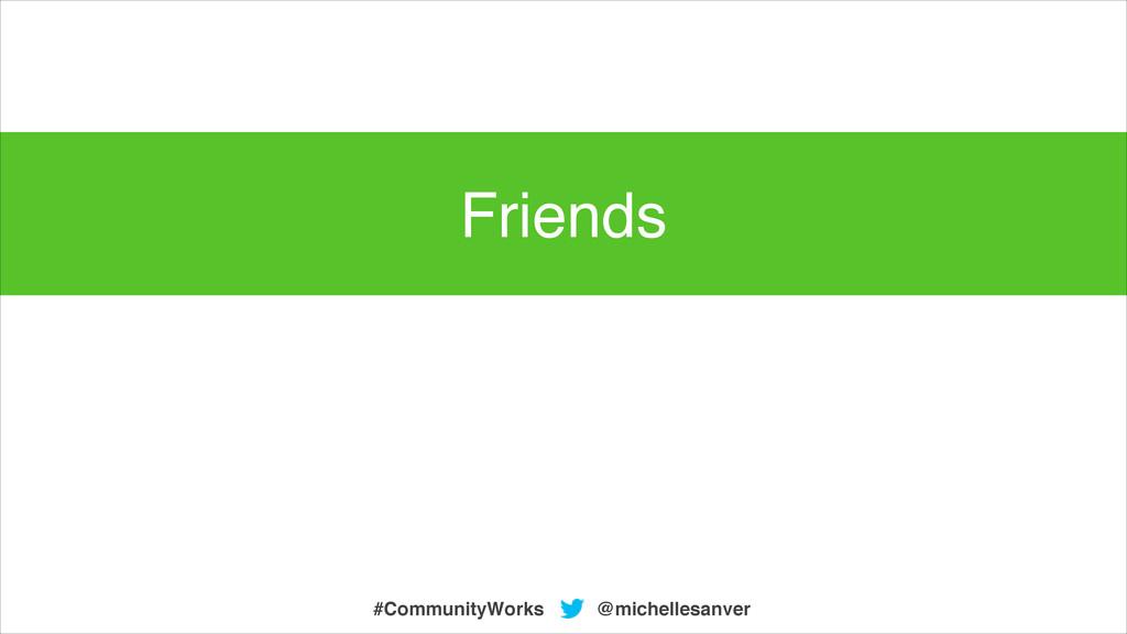 @michellesanver #CommunityWorks Friends