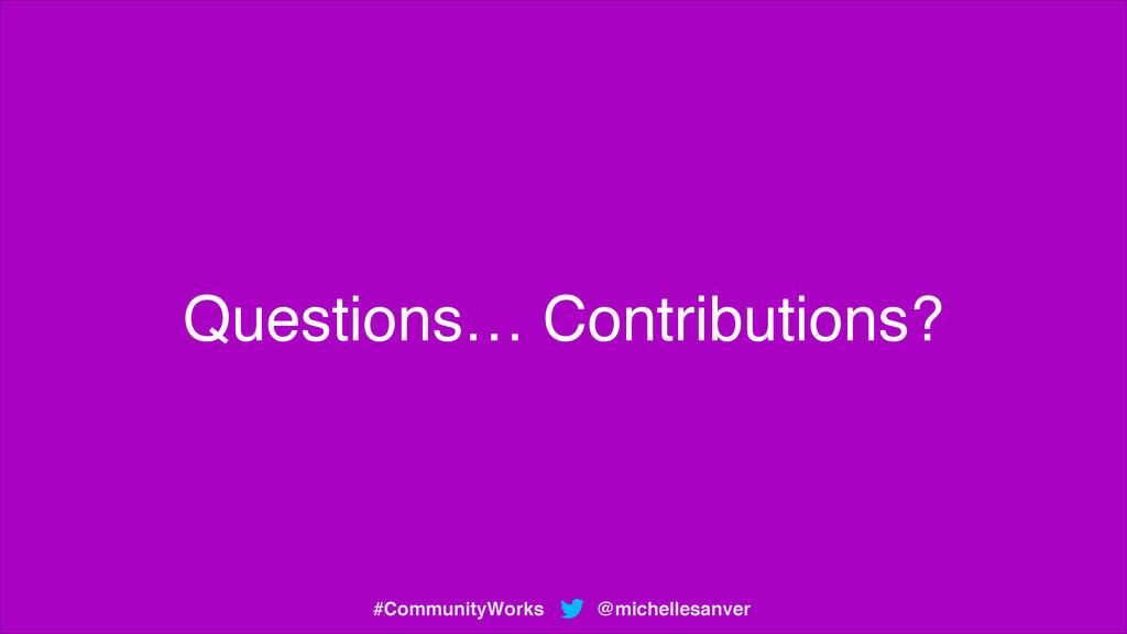 Questions… Contributions? @michellesanver #Comm...