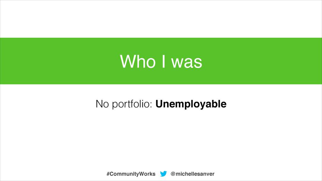 No portfolio: Unemployable @michellesanver #Com...
