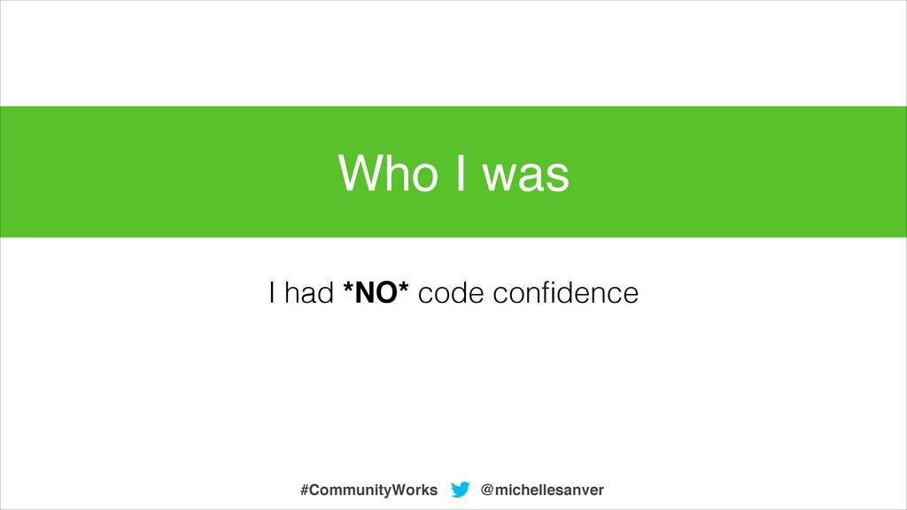 I had *NO* code confidence @michellesanver #Comm...