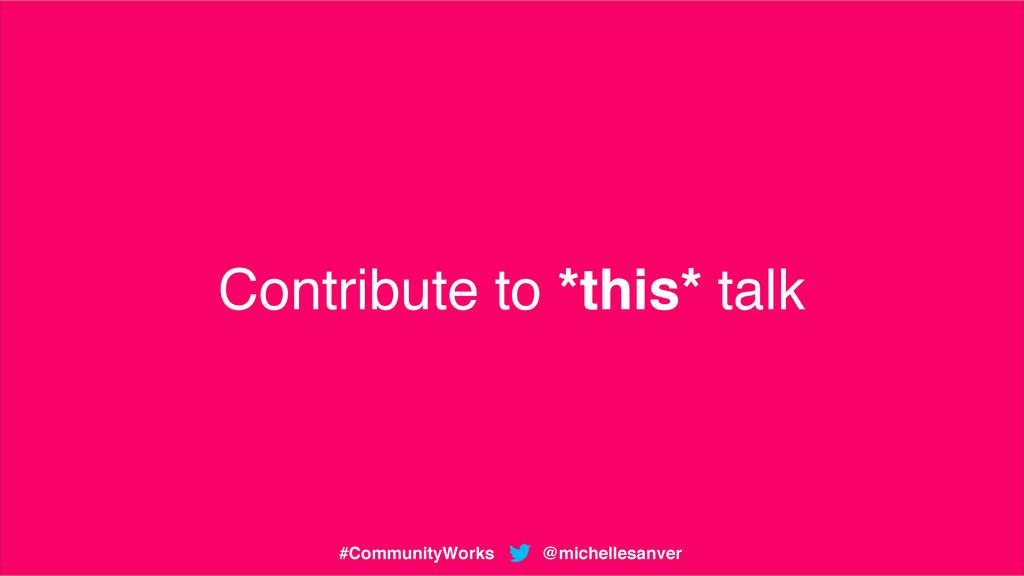 Contribute to *this* talk @michellesanver #Comm...