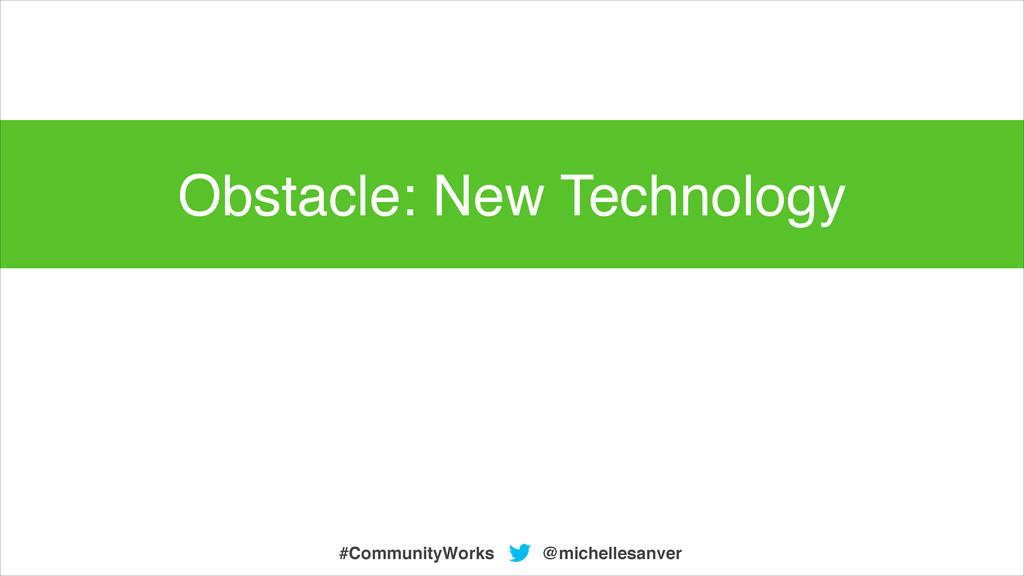 @michellesanver #CommunityWorks Obstacle: New T...
