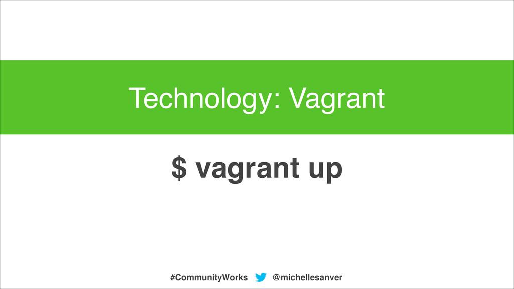 @michellesanver #CommunityWorks $ vagrant up Te...
