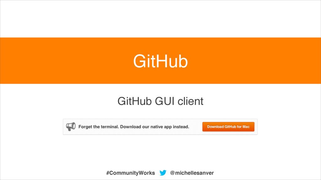 @michellesanver #CommunityWorks GitHub GUI clie...