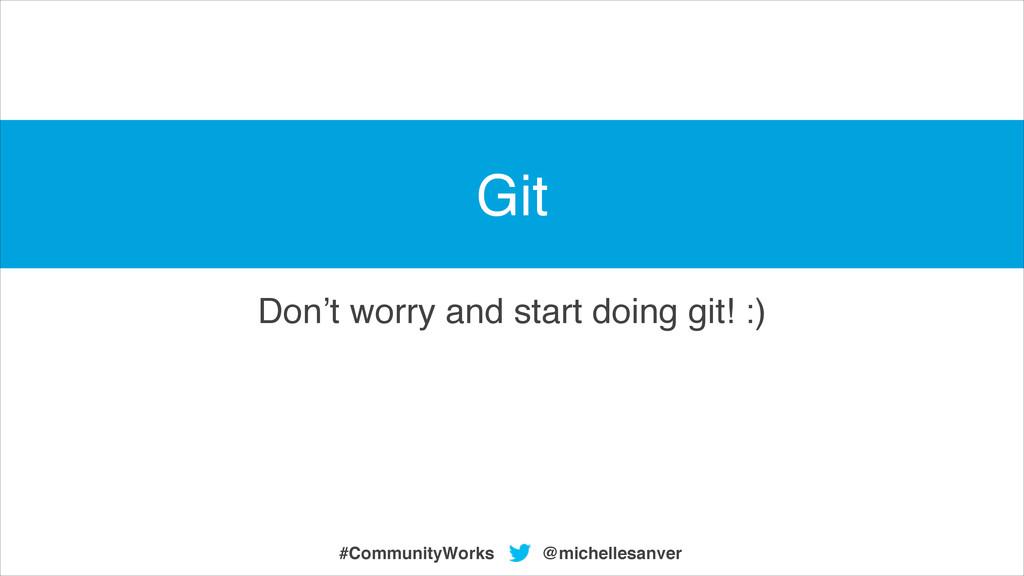 Don't worry and start doing git! :) @michellesa...