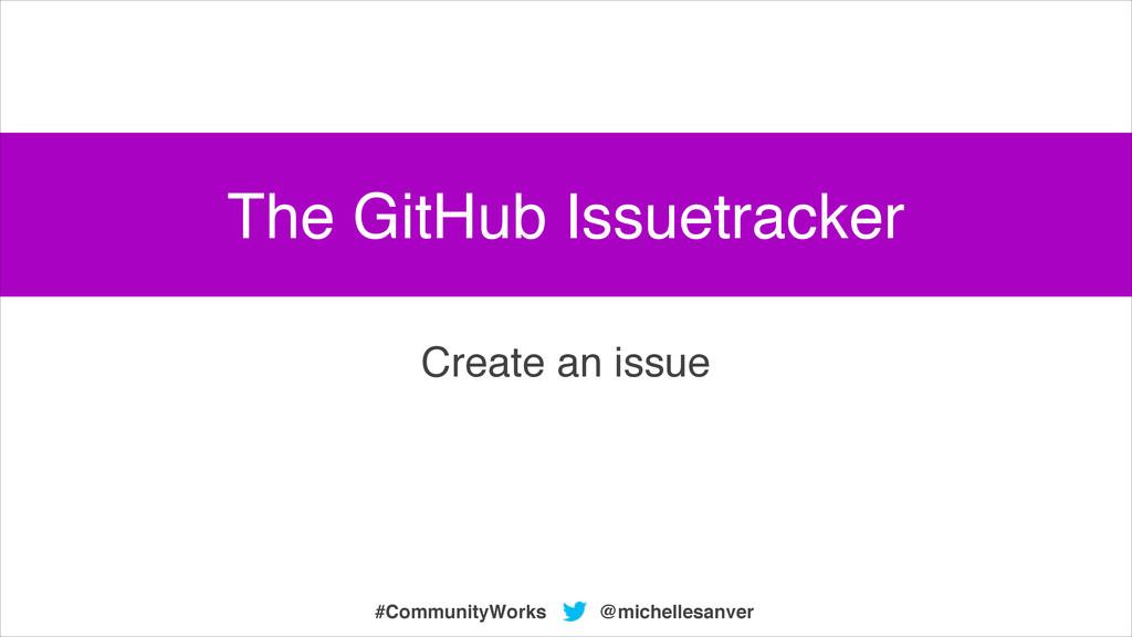 @michellesanver #CommunityWorks Create an issue...