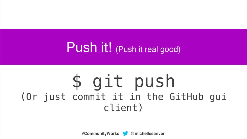 @michellesanver #CommunityWorks $ git push (Or ...