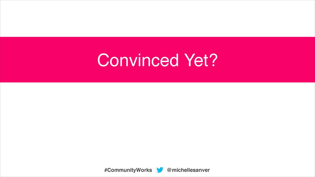 @michellesanver #CommunityWorks Convinced Yet?