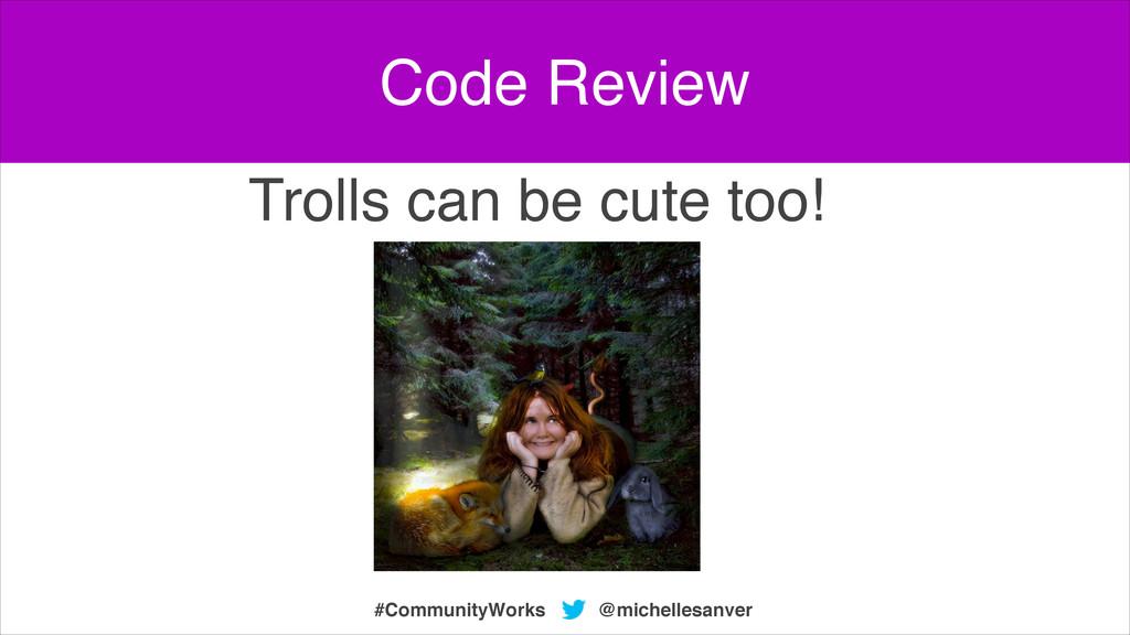 @michellesanver #CommunityWorks Trolls can be c...
