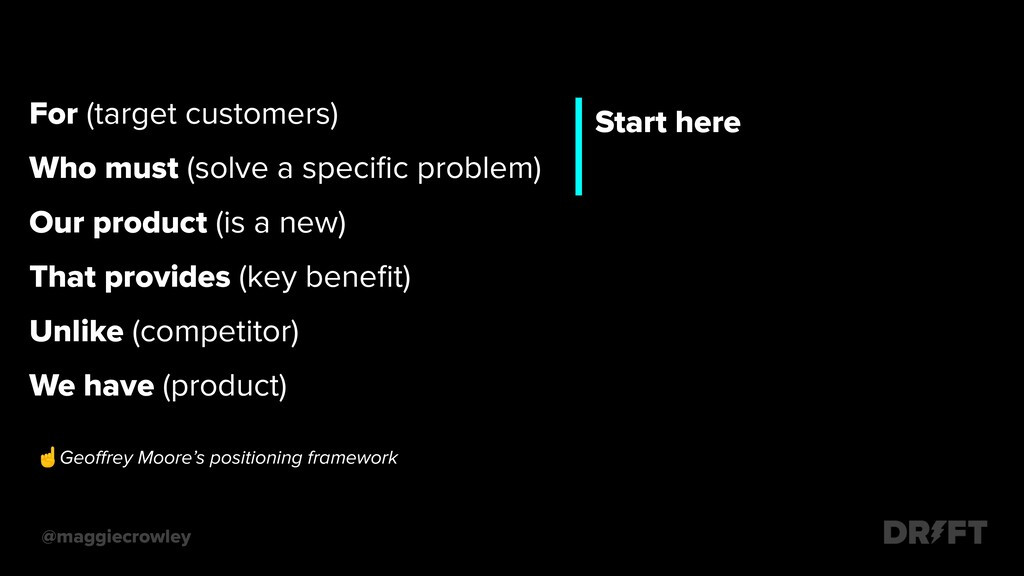 Start here .For (target customers) .Who must (s...