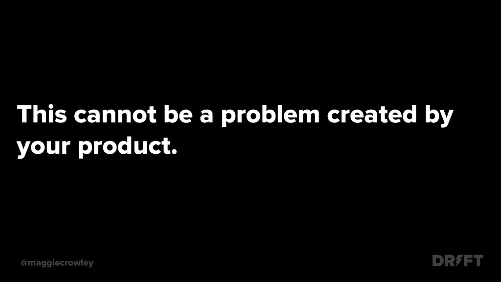 .This cannot be a problem created by .your prod...