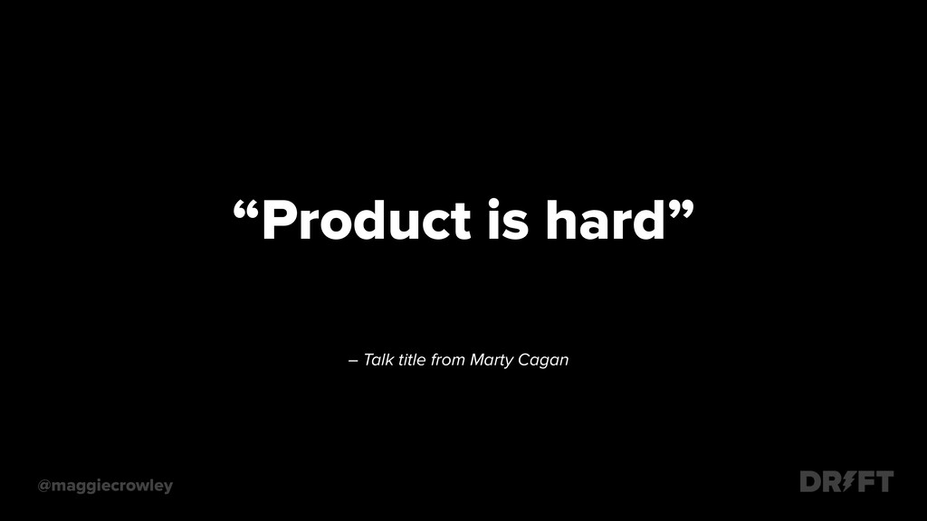 "– Talk title from Marty Cagan @maggiecrowley ""P..."
