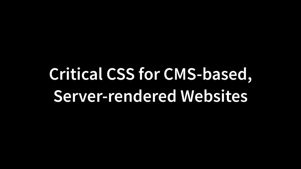 Critical CSS for CMS-based, Server-rendered Web...