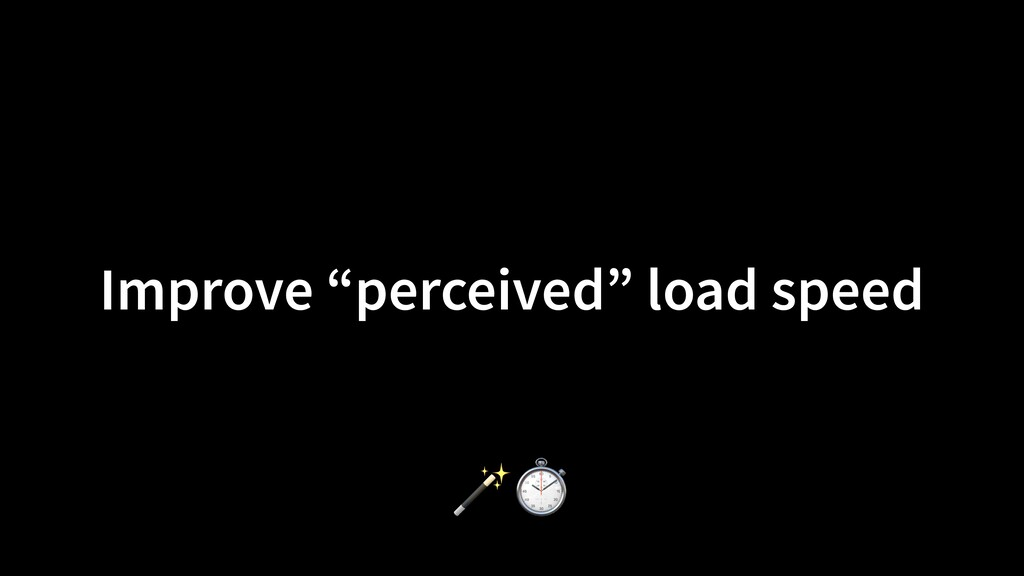 """Improve """"perceived"""" load speed ⏱"""
