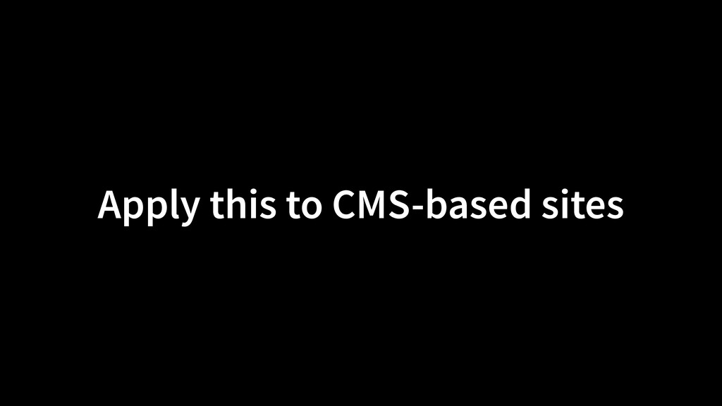 Apply this to CMS-based sites