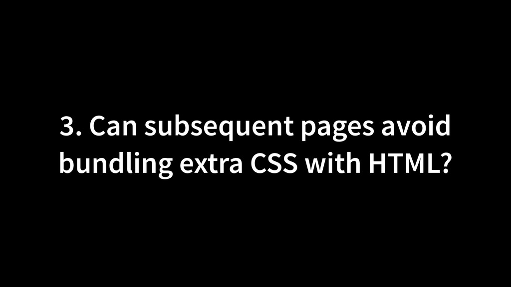 3. Can subsequent pages avoid bundling extra CS...