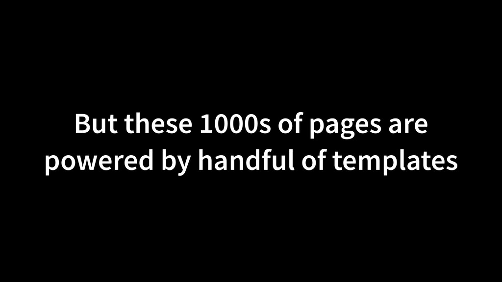 But these 1000s of pages are powered by handful...