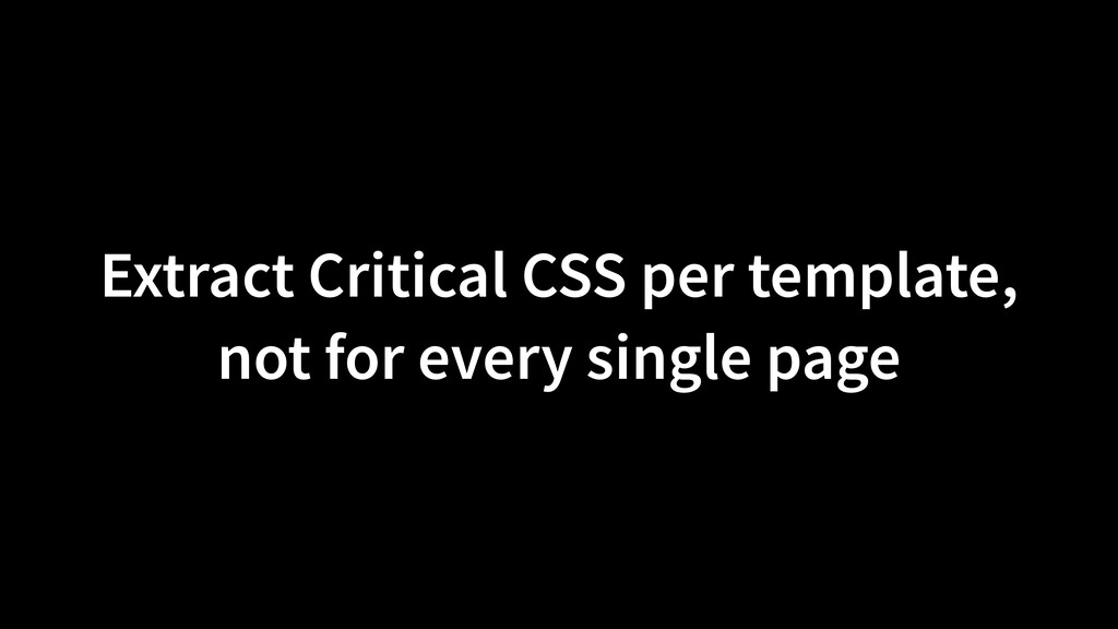 Extract Critical CSS per template, not for ever...