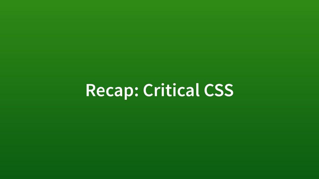 Recap: Critical CSS