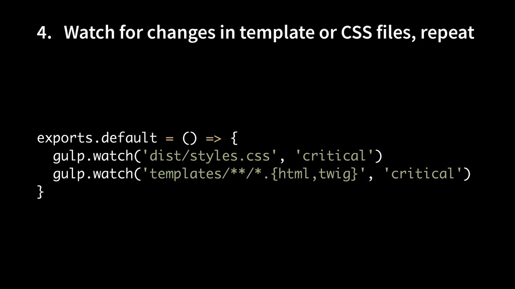 4. Watch for changes in template or CSS files, ...