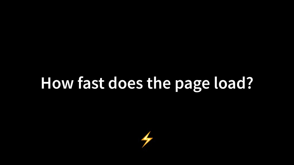 How fast does the page load? ⚡