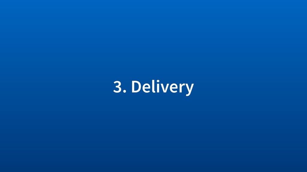 3. Delivery