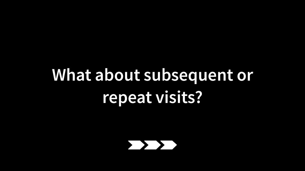 What about subsequent or  repeat visits?